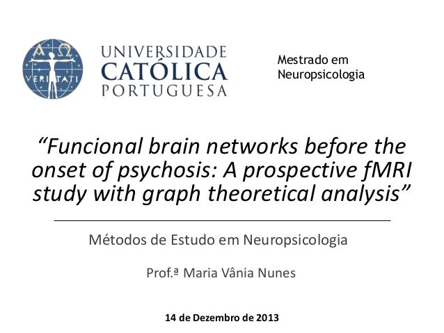 """Funcional brain networks before the onset of psychosis: A prospective fMRI study with graph theoretical analysis"" Métodos..."