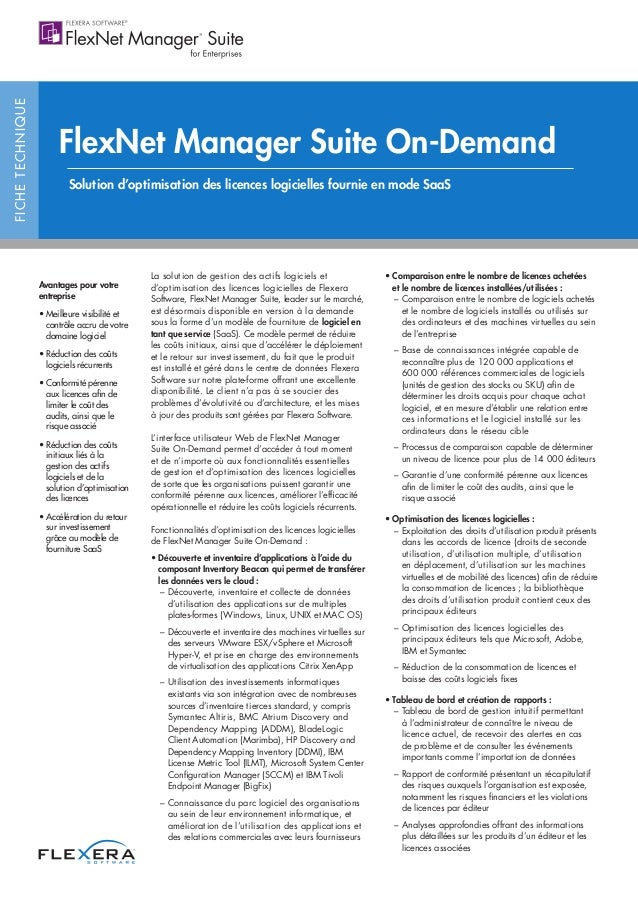 FICHETECHNIQUE FlexNet Manager Suite On-Demand Solution d'optimisation des licences logicielles fournie en mode SaaS La so...
