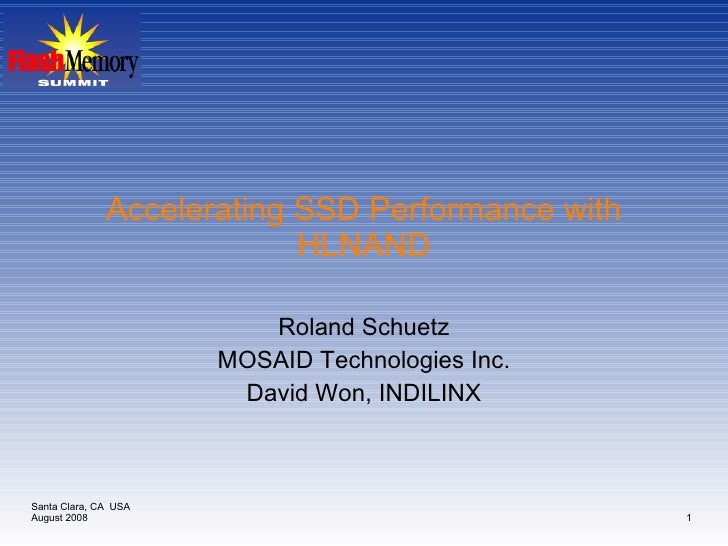 Accelerating SSD Performance with HLNAND Roland Schuetz MOSAID Technologies Inc. David Won, INDILINX