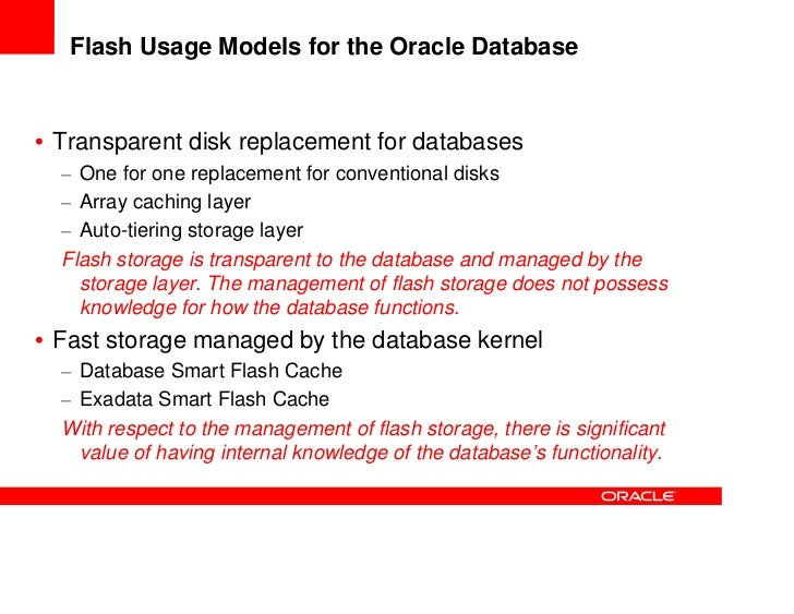 Flash Usage Models for the Oracle Database• Transparent disk replacement for databases  – One for one replacement for conv...