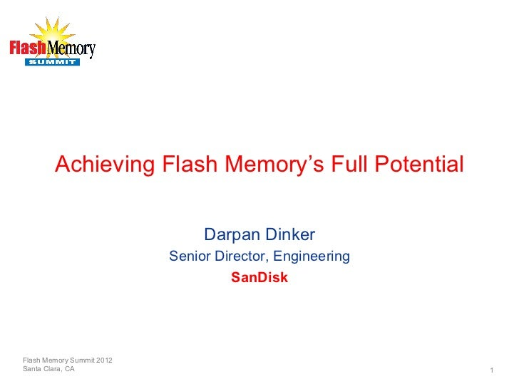 Achieving Flash Memory's Full Potential                                Darpan Dinker                           Senior Dire...