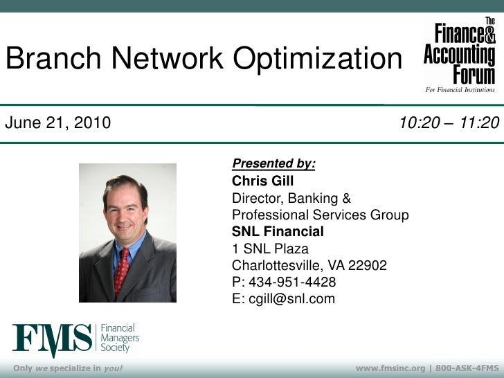 Branch Network Optimization June 21, 2010                                           10:20 – 11:20                         ...