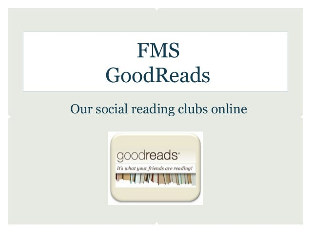 FMS      GoodReadsOur social reading clubs online