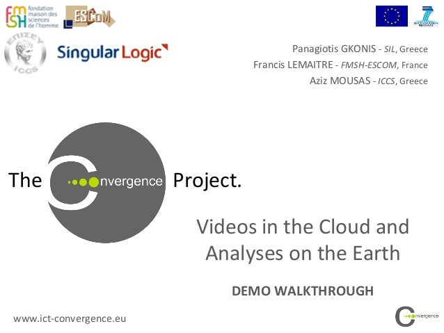 The Project.Videos in the Cloud andAnalyses on the EarthDEMO WALKTHROUGHwww.ict-convergence.euPanagiotis GKONIS - SIL, Gre...