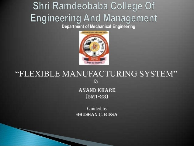 """Department of Mechanical Engineering """"FLEXIBLE MANUFACTURING SYSTEM"""" By Anand Khare (5M1-23) Guided by BHUSHAN C. BISSA"""
