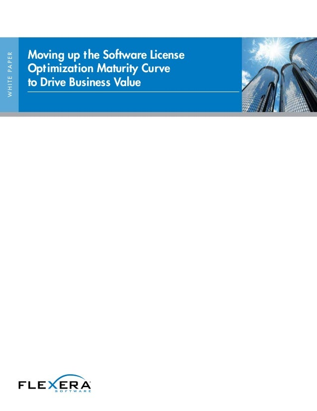 WHITEPAPER Moving up the Software License Optimization Maturity Curve to Drive Business Value