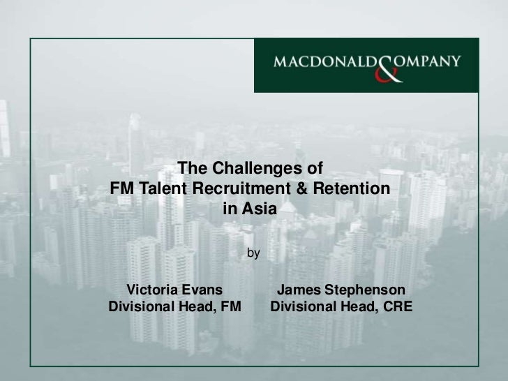 The Challenges of <br />FM Talent Recruitment & Retention <br />in Asia <br />by<br />Victoria Evans<br />Divisional Head,...