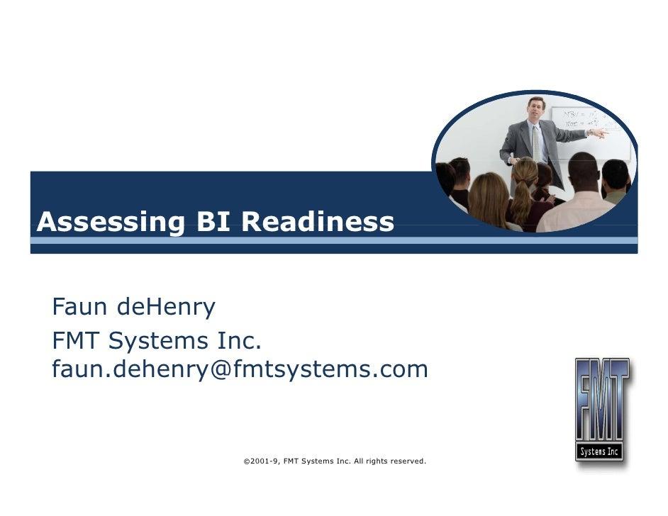 Assessing BI Readiness   Faun deHenry FMT Systems Inc. faun.dehenry@fmtsystems.com                ©2001-9, FMT Systems Inc...