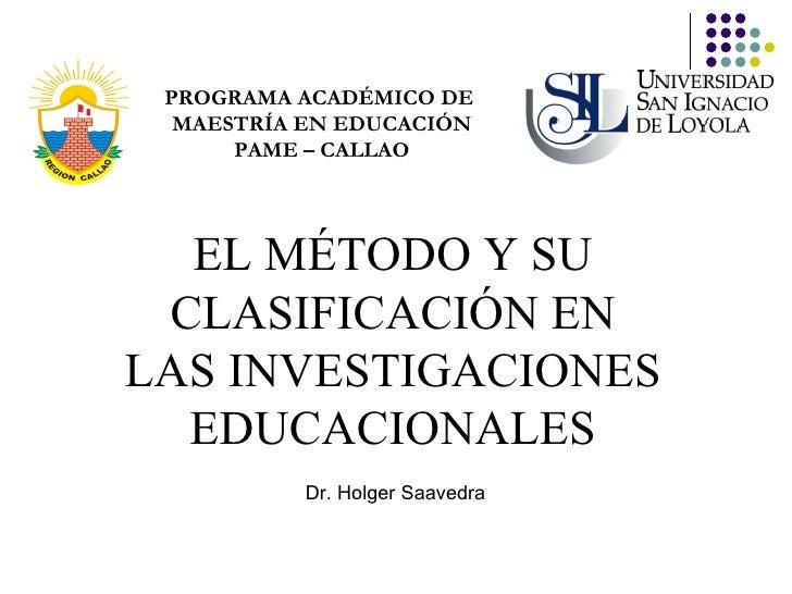 EL MÉTODO Y SU CLASIFICACIÓN EN LAS INVESTIGACIONES EDUCACIONALES PROGRAMA ACADÉMICO DE  MAESTRÍA EN EDUCACIÓN PAME – CALL...