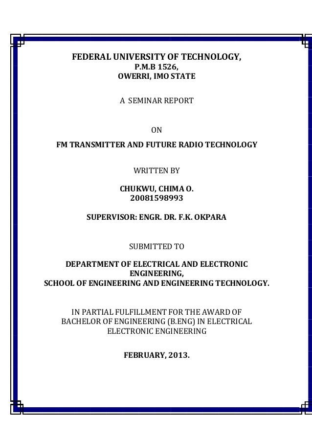 FEDERAL UNIVERSITY OF TECHNOLOGY, P.M.B 1526, OWERRI, IMO STATE A SEMINAR REPORT ON FM TRANSMITTER AND FUTURE RADIO TECHNO...