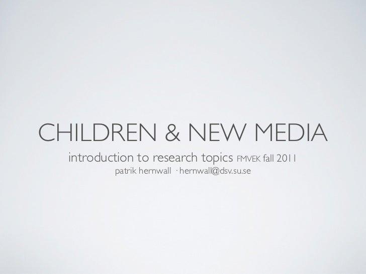CHILDREN & NEW MEDIA  introduction to research topicsFMVEK fall 2011           patrik hernwall ·hernwall@dsv.su.se