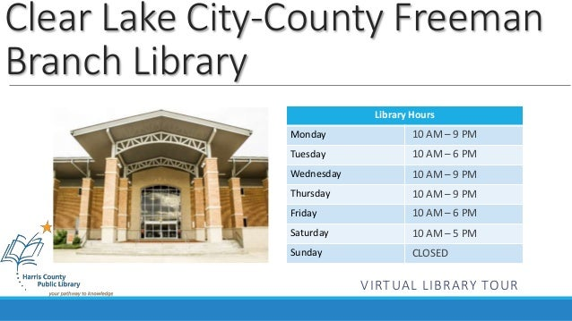 Clear Lake City-County Freeman  Branch Library  Library Hours  Monday  Tuesday  Wednesday  Thursday  Friday  Saturday  Sun...