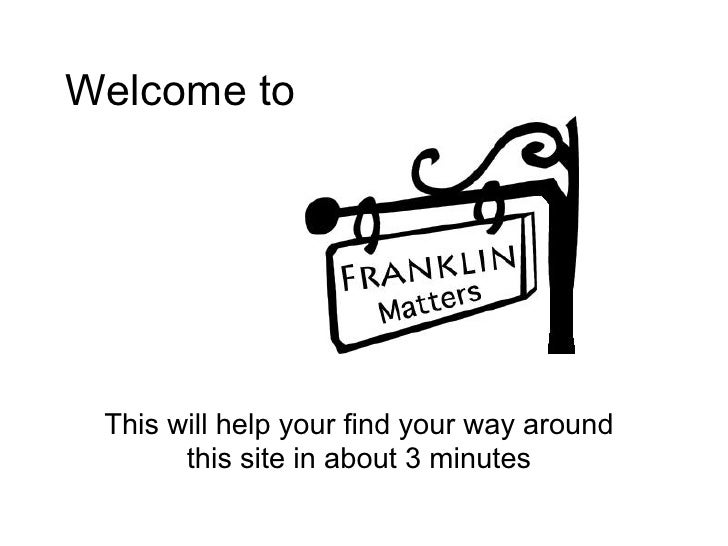 Welcome to      This will help your find your way around        this site in about 3 minutes