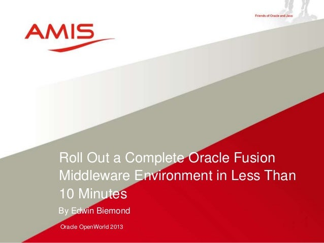 By Edwin Biemond Oracle OpenWorld 2013 Roll Out a Complete Oracle Fusion Middleware Environment in Less Than 10 Minutes