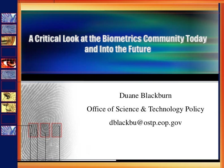A Critical Look at the Biometrics Community Today                  and Into the Future                               Duane...
