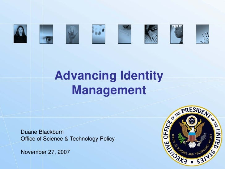 Advancing Identity                Management   Duane Blackburn Office of Science & Technology Policy  November 27, 2007   ...