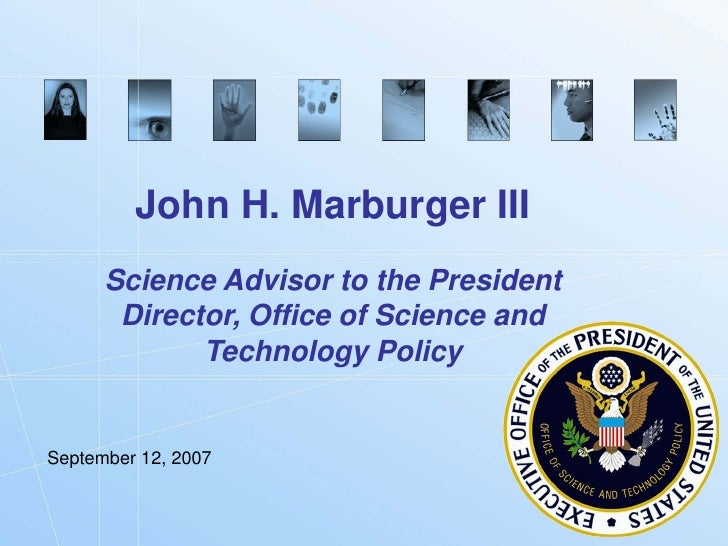 John H. Marburger III       Science Advisor to the President        Director, Office of Science and              Technolog...