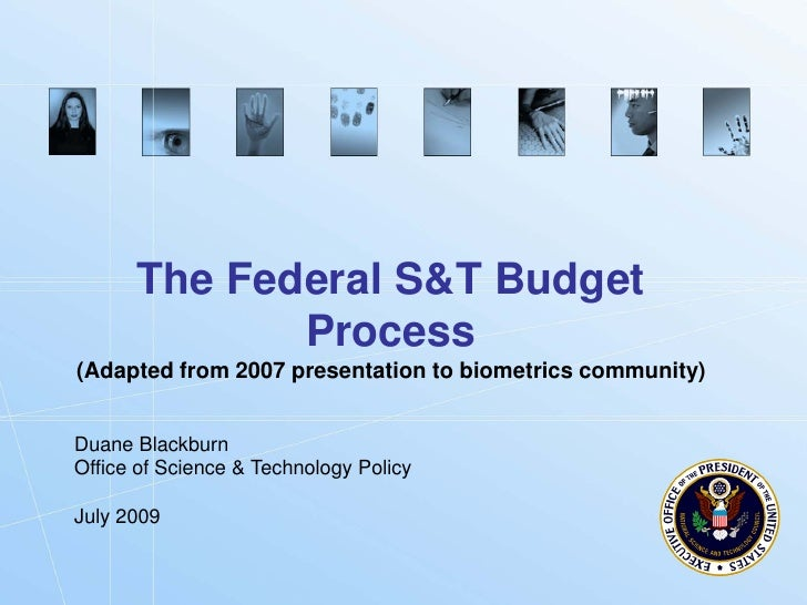 The Federal S&T Budget              Process (Adapted from 2007 presentation to biometrics community)   Duane Blackburn Off...