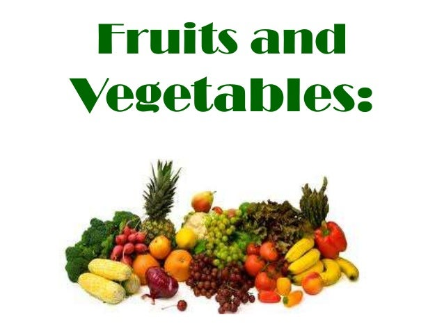 Fruits and  Vegetables: