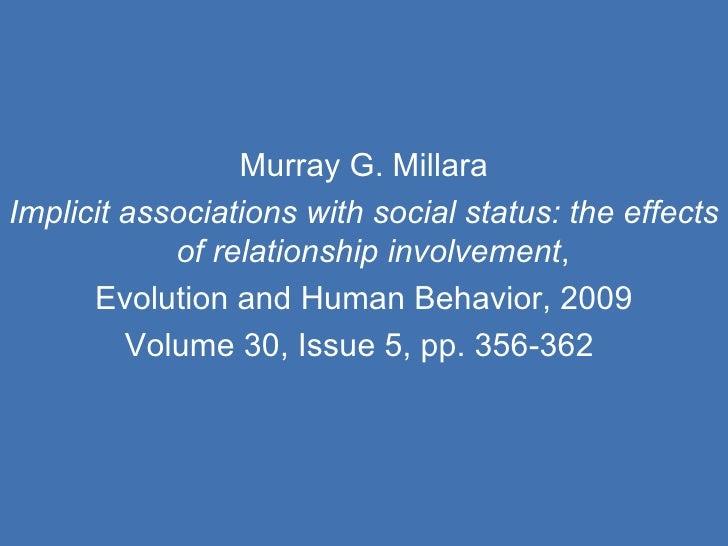 Murray G. Millara Implicit associations with social status: the effects of relationship involvement ,   Evolution and Huma...