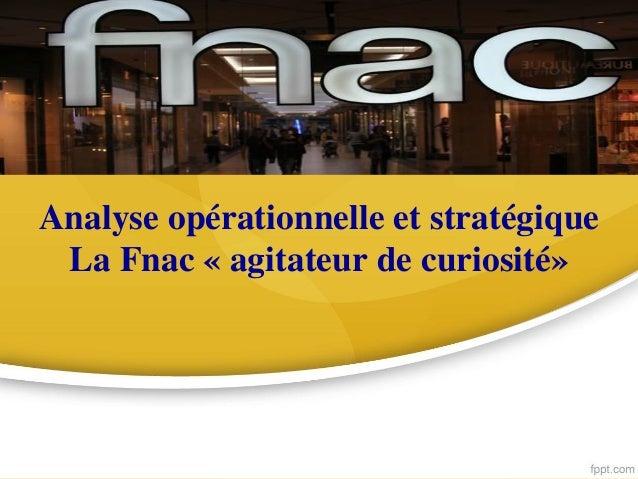 Analyse opérationnelle et stratégique La Fnac « agitateur de curiosité»