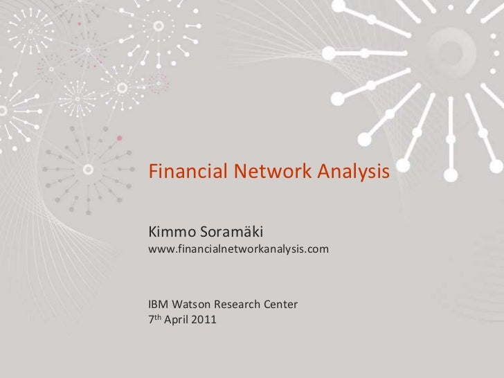 Financial Network AnalysisKimmo Soramäkiwww.financialnetworkanalysis.comIBM Watson Research Center7th April 2011<br />
