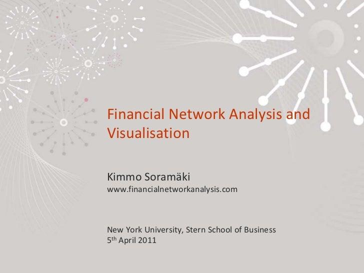 Financial Network Analysis and VisualisationKimmo Soramäkiwww.financialnetworkanalysis.comNew York University, Stern Schoo...