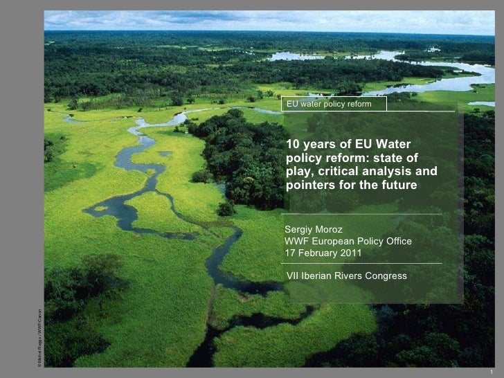 10 years of EU Water policy reform: state of play, critical analysis   and pointers for the future Sergiy Moroz WWF Europe...