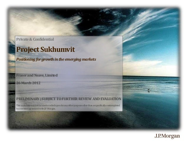 Private & Confidential  Project Sukhumvit Positioning for growth in the emerging markets  Fraser and Neave, Limited 26 Mar...