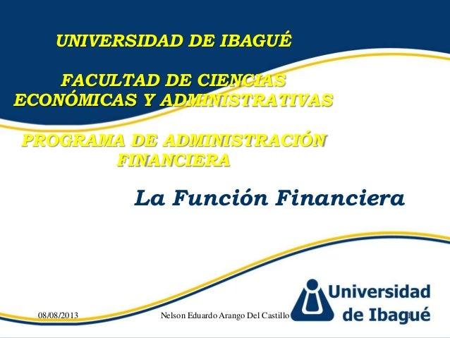UNIVERSIDAD DE IBAGUÉ FACULTAD DE CIENCIAS ECONÓMICAS Y ADMINISTRATIVAS PROGRAMA DE ADMINISTRACIÓN FINANCIERA La Función F...