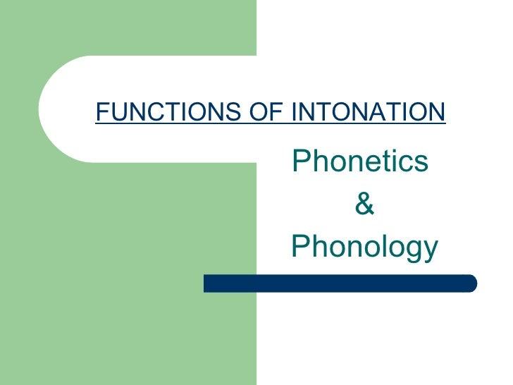 FUNCTIONS OF INTONATION Phonetics  & Phonology