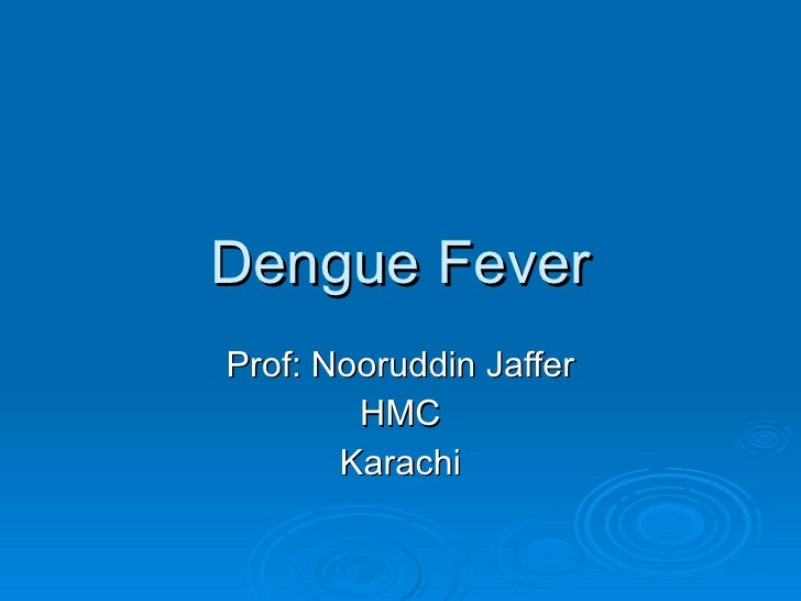 Dengue Fever Prof: Nooruddin Jaffer HMC Karachi