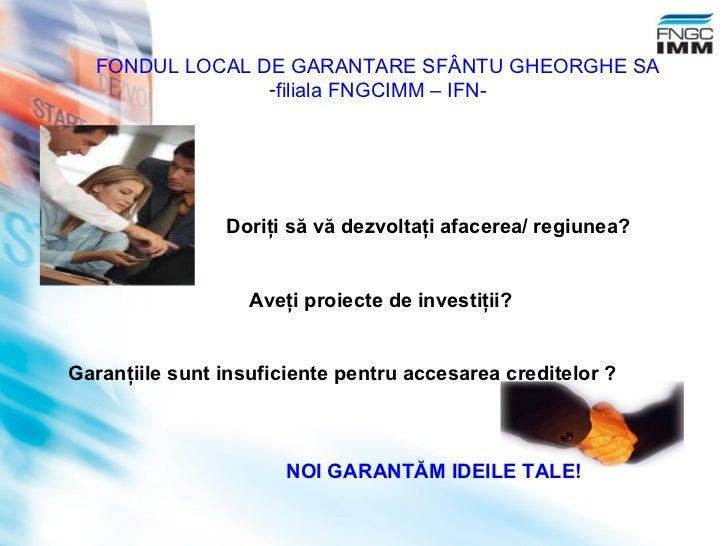Doriţi să vă dezvoltaţi afacerea / regiunea ? Aveţi proiecte de investiţii?   Garanţiile sunt insuficiente pentru accesare...