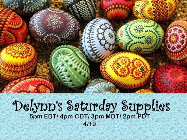 """Delynn's Saturday Supplies""  5pm EDT/ 4pm CDT/ 3pm MDT/ 2pm PDT"