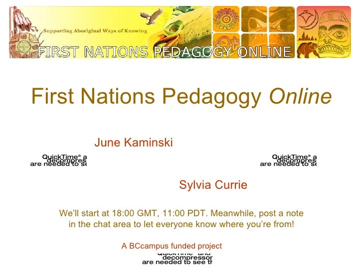 First Nations Pedagogy  Online We'll start at 18:00 GMT, 11:00 PDT. Meanwhile, post a note in the chat area to let everyon...