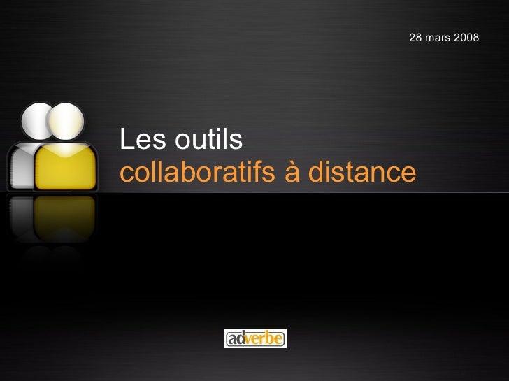 Les outils   collaboratifs à distance 28 mars 2008