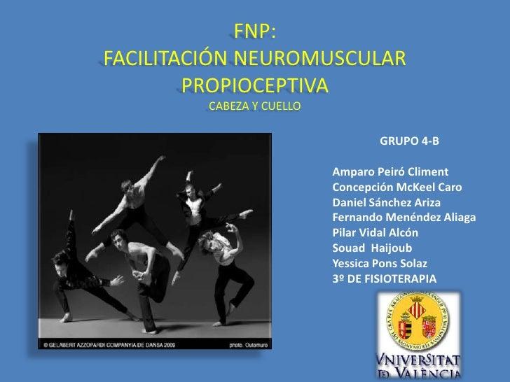 FNP:FACILITACIÓN NEUROMUSCULAR        PROPIOCEPTIVA         CABEZA Y CUELLO                                  GRUPO 4-B    ...