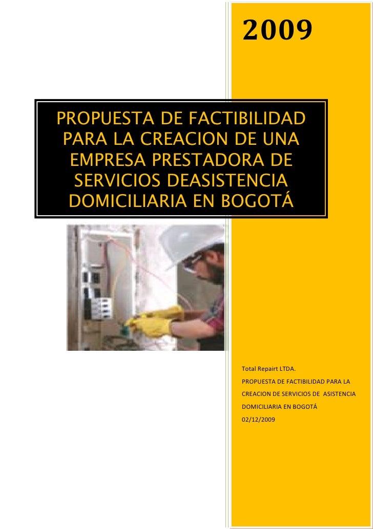 2009  PROPUESTA DE FACTIBILIDAD  PARA LA CREACION DE UNA   EMPRESA PRESTADORA DE   SERVICIOS DEASISTENCIA   DOMICILIARIA E...