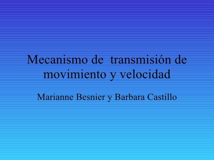 Mecanismo de  transmisión de movimiento y velocidad Marianne Besnier y Barbara Castillo