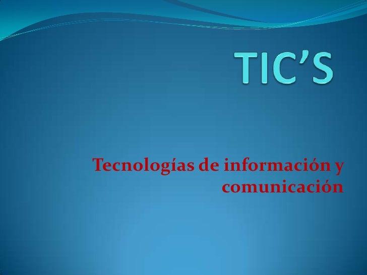 TIC'S<br />Tecnologías de información y comunicación<br />
