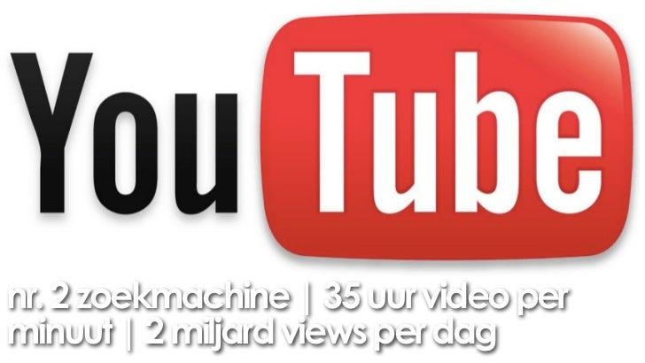 nr. 2 zoekmachine   35 uur video perminuut   2 miljard views per dag
