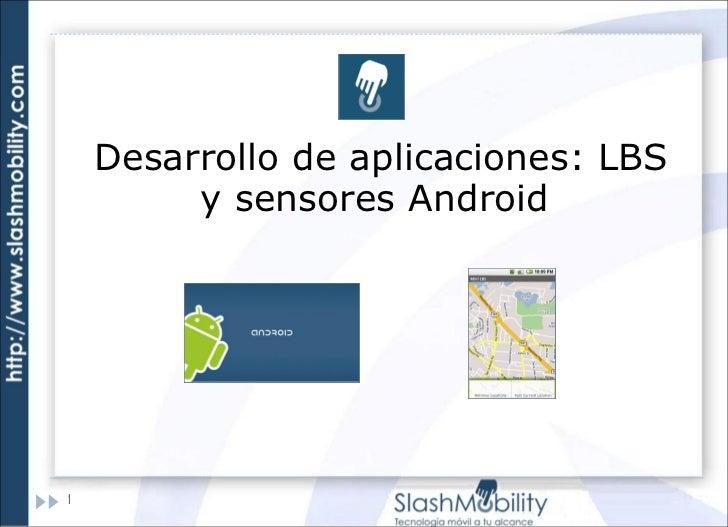 Desarrollo de  aplicaciones: LBS y sensores Android