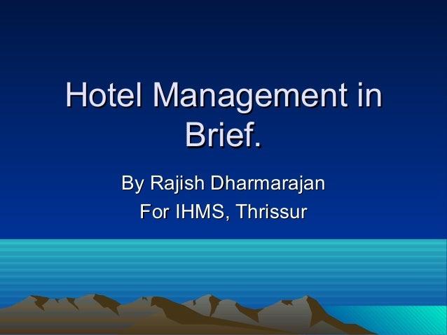 Hotel Management in Brief. By Rajish Dharmarajan For IHMS, Thrissur