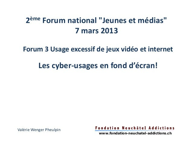 """2ème Forum national """"Jeunes et médias""""                 7 mars 2013  Forum 3 Usage excessif de jeux vidéo et internet      ..."""