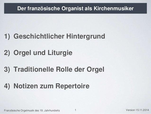 Französische Orgelmusik des 19. Jahrhunderts Version 15.11.2014 Der französische Organist als Kirchenmusiker 1) Geschichtl...