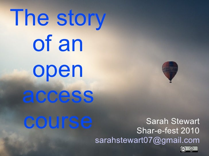 The story of an open access course Sarah Stewart Shar-e-fest 2010 [email_address]
