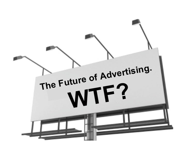 The Future of Advertising. WTF?