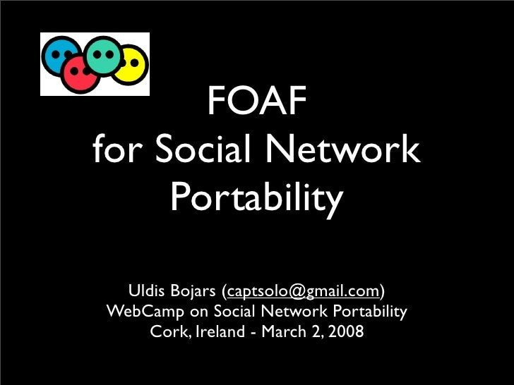 FOAF for Social Network      Portability    Uldis Bojars (captsolo@gmail.com) WebCamp on Social Network Portability      C...