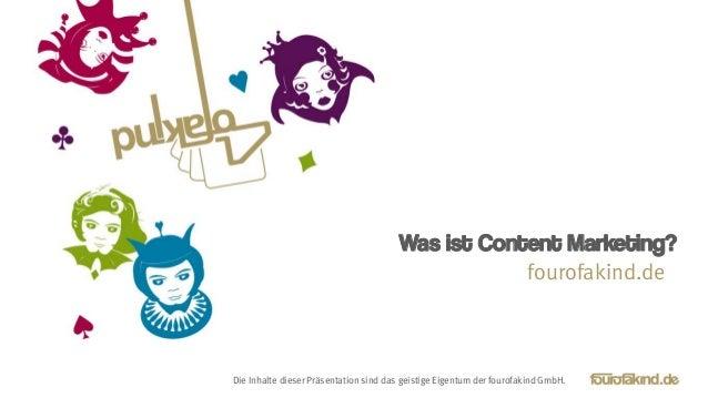 Was ist Content Marketing?Die Inhalte dieser Präsentation sind das geistige Eigentum der fourofakind GmbH.fourofakind.de