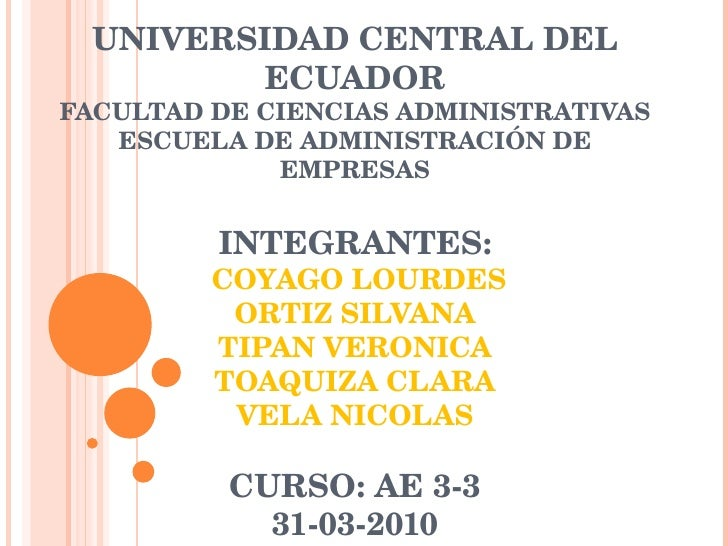 UNIVERSIDAD CENTRAL DEL ECUADOR FACULTAD DE CIENCIAS ADMINISTRATIVAS ESCUELA DE ADMINISTRACIÓN DE EMPRESAS INTEGRANTES:  C...